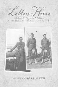 Letters Home: Maritimers and The Great War.1914-1918