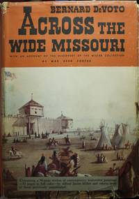 Across The Wide Missouri  illustrated by Miller, Bodmer, and Catlin  With an Account of the Discovery of the Miller Collection by Mae Reed Porter