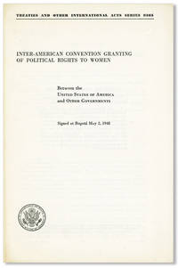 Inter-American Convention Granting of Political Rights to Women between the United States of America and Other Governments, Signed at Bogotá May 2, 1948 [cover title]