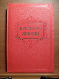 EFFECTIVE SPEECH Including Public Speaking, Mental Training and the Development of Personality A...