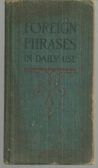 FOREIGN PHRASES IN DAILY USE A Readers Guide to Popular and Classic Terms  in the Literature of Seven Languages with Explanations of Their Meanings