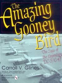 image of The Amazing Gooney Bird; the Saga of the Legendary DC-3/C-47