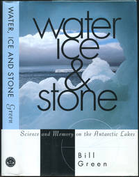 Water Ice & Stone: Science and Memory on the Antarctic Lakes by  Bill GREEN - First Edition - 1995 - from Between the Covers- Rare Books, Inc. ABAA (SKU: 427175)