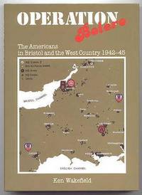 OPERATION BOLERO: THE AMERICANS IN BRISTOL AND THE WEST COUNTRY, 1942-45.