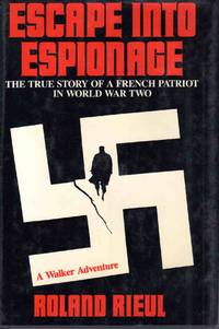 Escape Into Espionage The True Story Of A French Patriot In WWII by Roland Rieul - Hardcover - 1987 - from C.A. Hood & Associates (SKU: 002430)