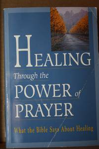 Healing Through the Power of Prayer  What the Bible Says About Healing