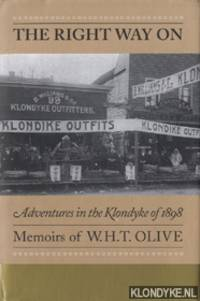 The right way on. Adventures in the Klondyke of 1898. Memoirs of W.H.T. Olive