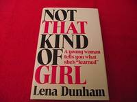 Not That Kind of Girl : A Young Woman Tells You What She's Learned