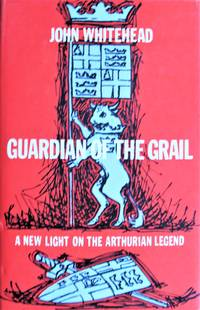 image of Guardian of the Grail: A New Light on the Arthurian Legend