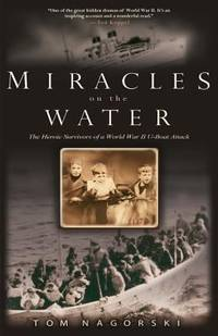Miracles on the Water: The Heroic Survivors of a World War II U-Boat Attack by  Tom Nagorski - Paperback - 2007 - from ThriftBooks (SKU: G1401308716I4N00)