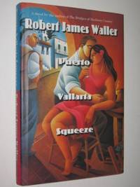 Puerto Vallarta Squeeze by Robert James Waller - Hardcover - 1995 - from Manyhills Books and Biblio.com