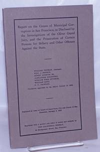 image of Report on the Causes of Municipal Corruption in San Francisco, as Disclosed by the Investigation of the Oliver Grand Jury, and the Prosecution of Certain Persons for Bribery and Other Offenses against the State