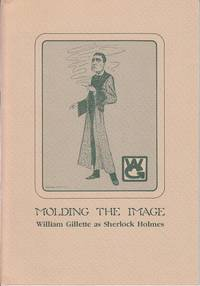 image of Molding the Image: William Gillette as Sherlock Holmes [Along with 4 Other Items, laid-in]