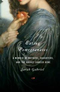 image of Eating Pomegranates: A Memoir of Mothers, Daughters,and the Breast Cancer Gene