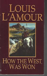 How the West Was Won: A Novel by L'Amour, Louis - 1984-09-01