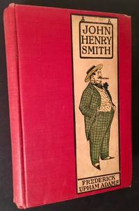 John Henry Smith: A Humourous Romance of Outdoor Life by Frederick Upham Adams - First Edition - 1905 - from Appledore Books, ABAA and Biblio.co.uk