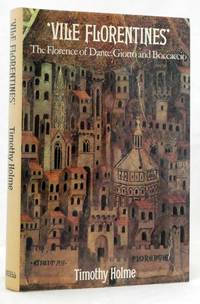 image of Vile Florentines The Florence of Dante, Giotto and Boccaccio