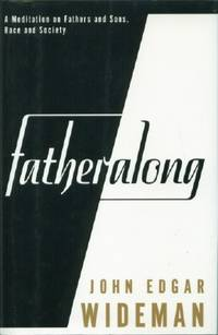 Fatheralong: A Meditation on Fathers and Sons, Race and Society by  John Edgar Wideman - Signed First Edition - 1994 - from Black Sheep Books (SKU: 012573)