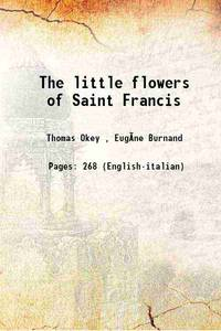 The little flowers of Saint Francis 1919 [Hardcover]