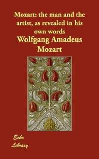 Mozart : The man and the artist  as revealed in his own Words