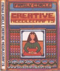 Family Circle Creative Needlecrafts by Editors of Family Circle - 1st Ed - 1978 - from Comfort Kraft (SKU: 9675)