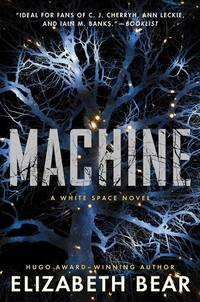 Bear, Elizabeth | Machine: A White Space Novel | Signed First Edition Book