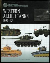 THE ESSENTIAL VEHICLE IDENTIFICATION GUIDE: WESTERN ALLIED TANKS 1939-45.
