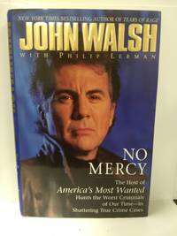 No Mercy: the Host of America's Most Wanted Hunts the Worst Criminals of Our Time in Shattering True