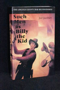 Such Men as Billy the Kid; The Lincoln County War Reconsidered