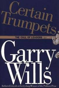 Certain Trumpets: The Call of Leaders by  Garry Wills - Signed First Edition - 1994 - from Bookmarc's (SKU: SW434BB)