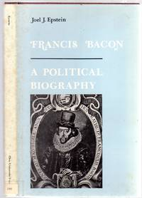 Francis Bacon: A Political Biography