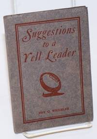 """Suggestions to a Yell Leader. Second Edition, Copyright, October, 1926. Published and Distributed by Wheeler Manufacturing Co., College and School """"Pep"""" Specialties"""