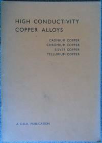 High Conductivity Copper Alloys - C.D.A. Publication No 51