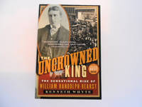 The Uncrowned King: The Sensational Rise of William Randolph Hearst (signed)
