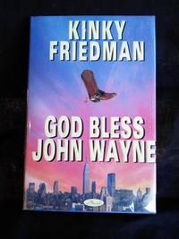 God Bless John Wayne by Kinky Friedman - Signed First Edition - 1995 - from Mutiny Information Cafe (SKU: 126319)