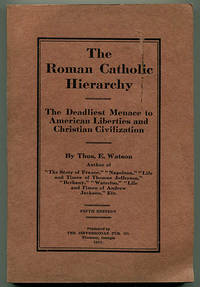 The Roman Catholic Hierarchy: The Deadliest Menace to American Liberties and Christian Civilization