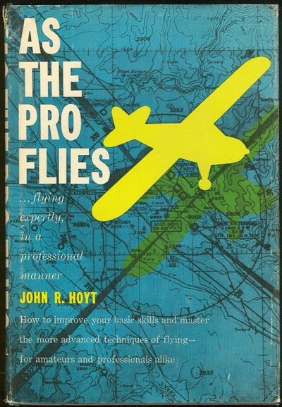 AS THE PRO FLIES Flying Expertly, in a Professional Manner, Hoyt, John