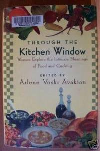 Through the Kitchen Window:   Women Expore the Intimate Meanings of Food  and Cooking