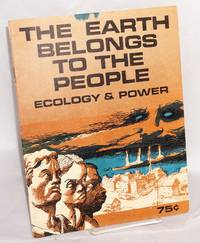 The earth belongs to the people; ecology and power.  Research and text by R. Giuseppi Slater, Doug Kitt, Dave Widelock, Paul Kangas, illustrations by Nick Thorkelson