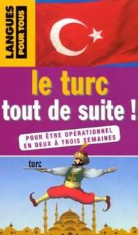 Le turc: tout de suite! Pour être opérationnel en deux à trois semaines