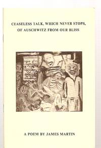 image of CEASELESS TALK, WHICH NEVER STOPS, OF AUSCHWITZ FROM OUR BLISS: A POEM