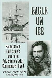 Eagle on Ice : Eagle Scout Paul Siple's Antarctic Adventures with Commander Byrd