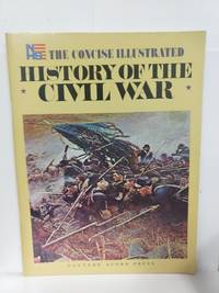 The Concise Illustrated History of the Civil War