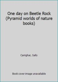 image of One day on Beetle Rock (Pyramid worlds of nature books)