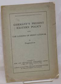 image of Germany's Present Eastern Policy and the Lessons of Brest Litovsk. Reprinted from the Slavonic and East European Review, Vol. XV, No. 44