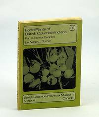 Food Plants of British Columbia (B.C.) Indians, Part 2 (Two) - Interior Peoples: Handbook No. 36 by  Nancy J Turner - Paperback - First Edition - 1978 - from RareNonFiction.com and Biblio.com