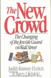 The New Crowd: The Changing of the Jewish Guard on Wall Street by  Judith Ramsey Ehrlich - 1st Ed 2nd Pr - 1989 - from Comfort Kraft and Biblio.com