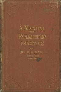 Manual of Parliamentary Practice: Rules for Conducting Business in Deliberative Assemblies, A