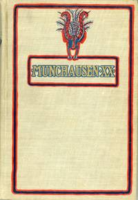 MUNCHAUSEN XX ... BEING WONDROUS BUT VERACIOUS HAPPENINGS WHICH BEFELL MY ANCESTORS, HERE TRANSLATED AND FOR THE FIRST TIME PRINTED FROM MANUSCRIPTS FOUND MOST MIRACULOUSLY BY MYSELF ..