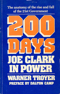 200 days: Joe Clark in power the anatomy of the rise and fall of the 21st government
